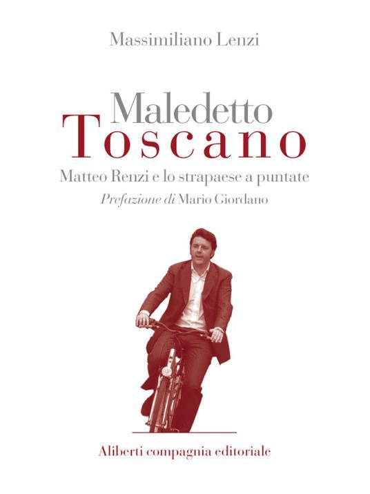 Maledetto toscano. Matteo Renzi e lo strapaese a puntate. Puntate 1 e 2 - Massimiliano Lenzi - ebook