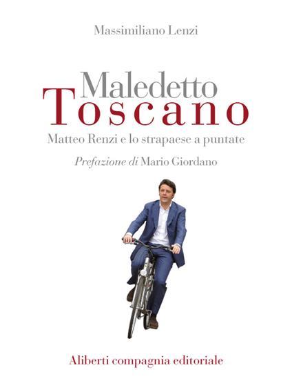 Maledetto toscano. Matteo Renzi e lo strapaese a puntate. Puntata 3 - Massimiliano Lenzi - ebook