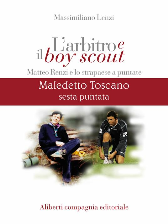 Maledetto toscano. Matteo Renzi e lo strapaese a puntate. Puntata 6 - Massimiliano Lenzi - ebook