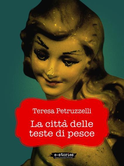 La città delle teste di pesce - Teresa Petruzzelli - ebook