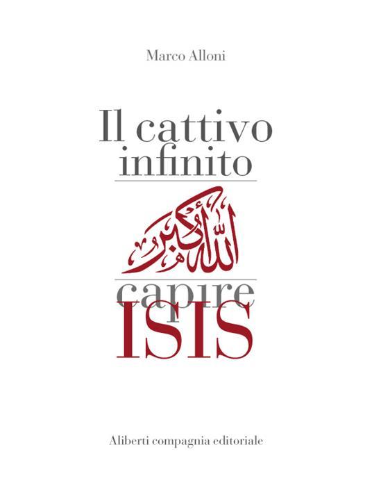 Il cattivo infinito. Capire Isis - Marco Alloni - ebook