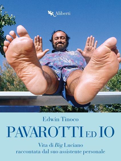 Pavarotti ed io. Vita di Big Luciano raccontata dal suo assistente personale - Edwin Tinoco - ebook