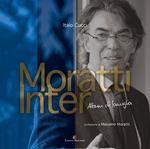 Moratti Inter. Album di famiglia. Ediz. illustrata