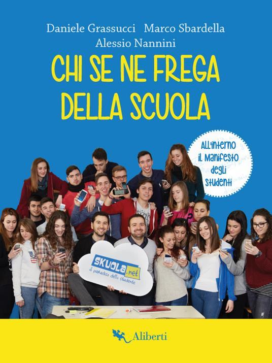 Chi se ne frega della scuola - Daniele Grassucci,Alessio Nannini,Marco Sbardella - ebook