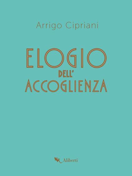 Elogio dell'accoglienza - Arrigo Cipriani - ebook