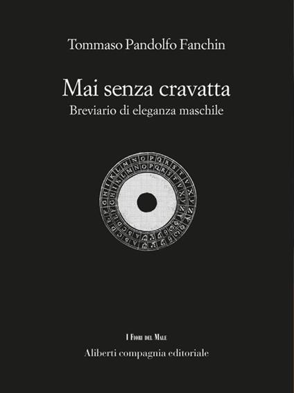 Mai senza cravatta. Breviario di eleganza maschile - Tommaso Pandolfo Fanchin - ebook