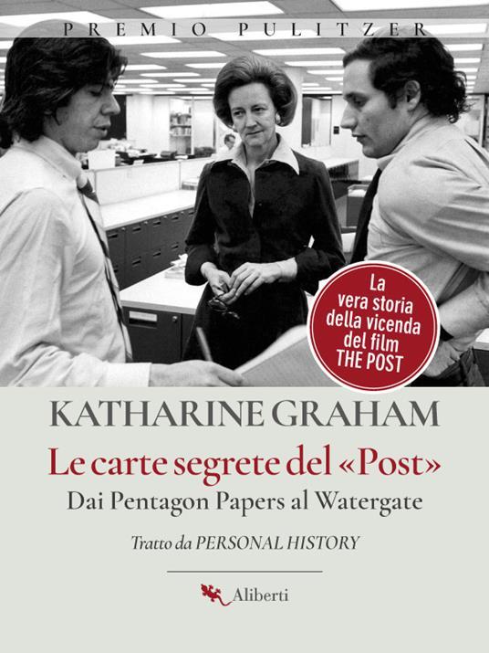 Le carte segrete del Post. Dai Pentagon Papers al Watergate - Katharine Graham,Giorgio Moro - ebook