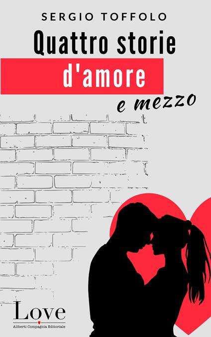 Quattro storie d'amore e mezzo - Sergio Toffolo - ebook