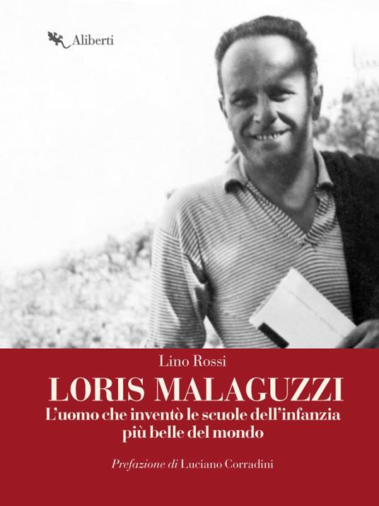 Loris Malaguzzi. L'uomo che inventò le scuole dell'infanzia più belle del mondo - Lino Rossi - ebook
