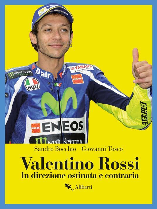 Valentino Rossi. In direzione ostinata e contraria - Sandro Bocchio,Giovanni Tosco - ebook