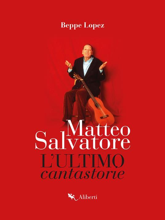 Matteo Salvatore. L'ultimo cantastorie - Beppe Lopez - ebook