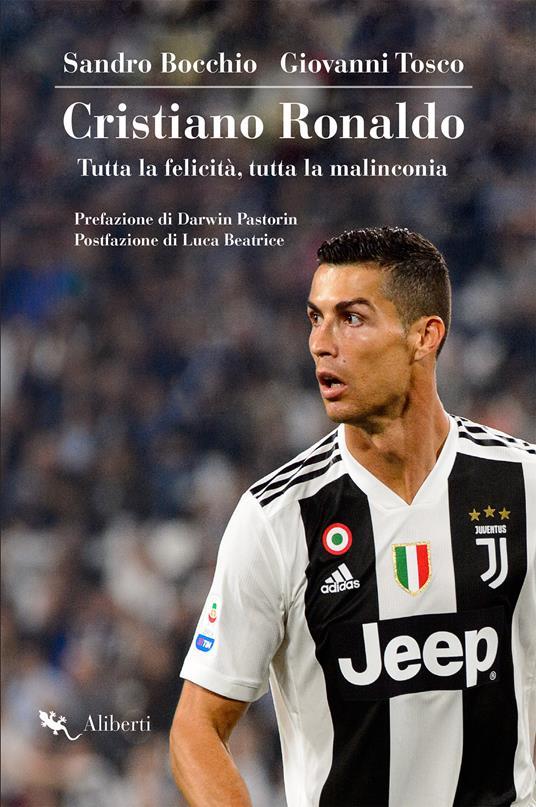 Cristiano Ronaldo. Tutta la felicità, tutta la malinconia - Sandro Bocchio,Giovanni Tosco - ebook