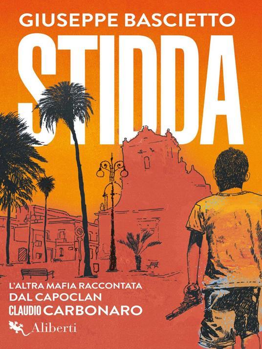 Stidda. L'altra mafia raccontata dal capoclan Claudio Carbonaro - Giuseppe Bascietto - ebook