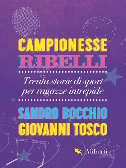 Campionesse ribelli. Trenta storie di sport per ragazze intrepide - Sandro Bocchio,Giovanni Tosco - ebook