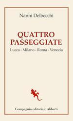 Quattro passeggiate. Lucca-Milano-Roma-Venezia