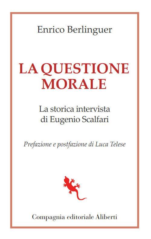 La questione morale. La storica intervista di Eugenio Scalfari - Enrico Berlinguer,Eugenio Scalfari - ebook
