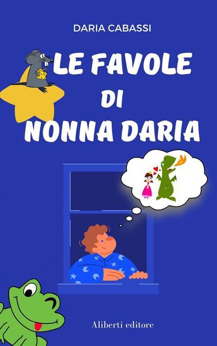 Le favole di Nonna Daria - Daria Cabassi - ebook