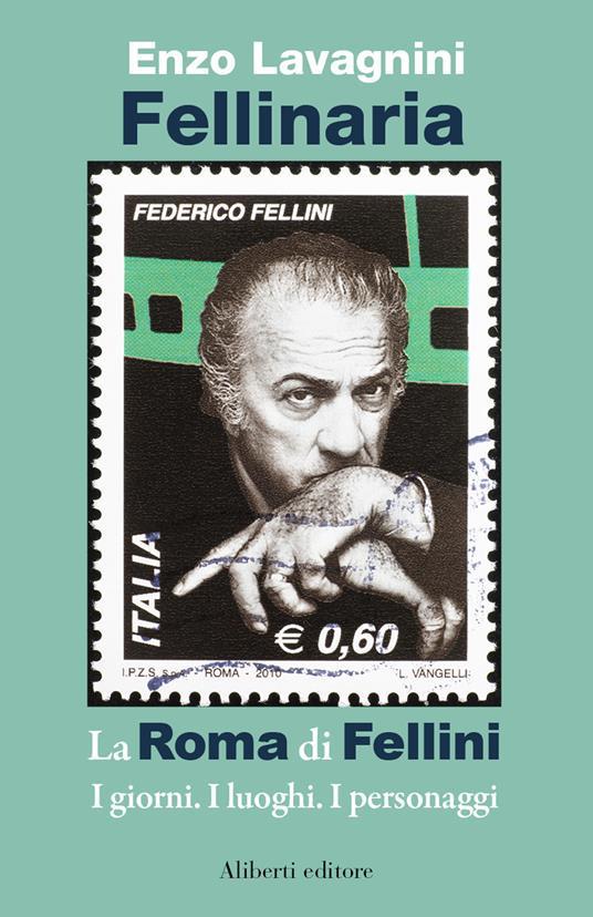 Fellinaria. La Roma di Fellini. I giorni. I luoghi. I personaggi. - Enzo Lavagnini - ebook