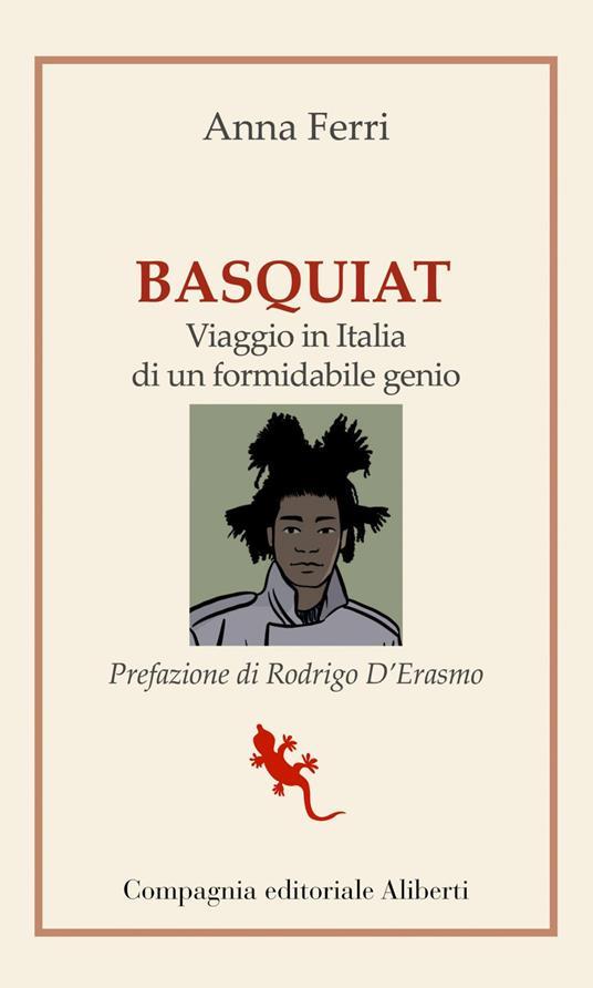 Basquiat. Viaggio in Italia di un formidabile genio - Anna Ferri - ebook