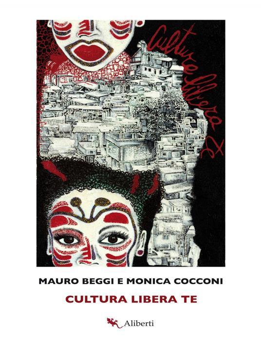 Cultura libera te - Mauro Beggi,Monica Cocconi - ebook