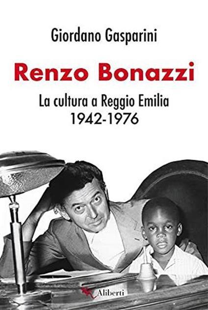 Renzo Bonazzi. La cultura a Reggio Emilia 1942-1976 - Giordano Gasparini - ebook