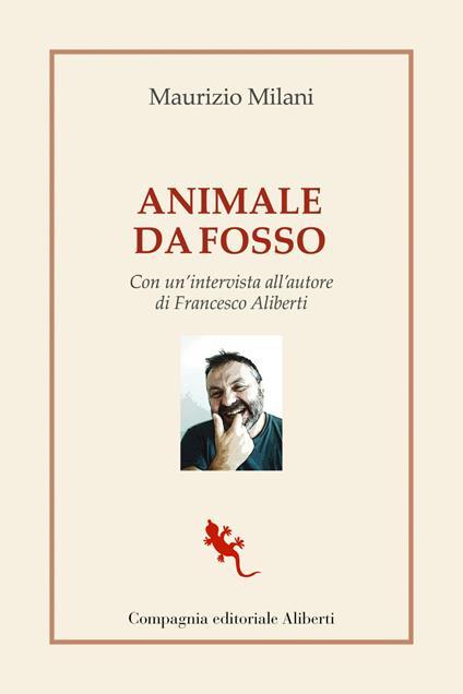 Animale da fosso. Con un'intervista all'autore di Francesco Aliberti - Maurizio Milani - ebook