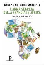 L' arma segreta della Francia in Africa. Una storia del franco CFA