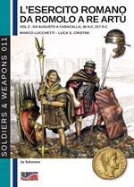 L' esercito romano da Romolo a re Artù. Ediz. italiana e inglese. Vol. 2: Da Augusto a Caracalla (30 a.C.-217 d.C.).