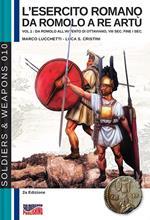 L' esercito romano da Romolo a re Artù. Ediz. italiana e inglese. Vol. 1: Da Romolo all'avvento di Ottaviano, VIII sec. fine I sec. a.C..