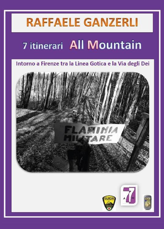 7 itinerari all mountain. Intorno a Firenze tra Linea Gotica e la via degli Dei - Raffaele Ganzerli - copertina