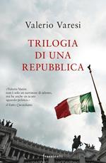 Trilogia di una Repubblica: La sentenza-Il rivoluzionario-Lo stato di ebbrezza. Nuova ediz.
