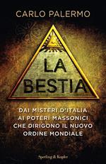 La bestia. Dai misteri d'Italia ai poteri massonici che dirigono il nuovo ordine mondiale