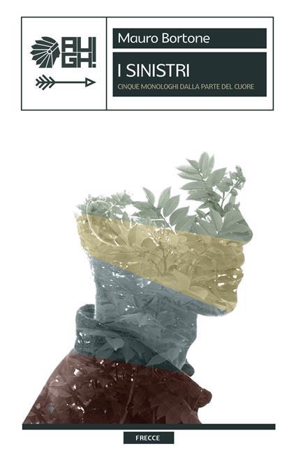 I sinistri. Cinque monologhi dalla parte del cuore - Mauro Bortone - copertina