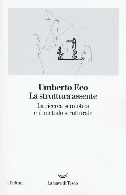 La struttura assente. La ricerca semiotica e il metodo strutturale - Umberto Eco - copertina