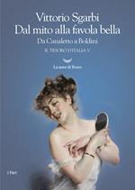 Dal mito alla favola bella. Da Canaletto a Boldini. Il tesoro d'Italia. Vol. 5