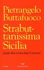 Strabuttanissima Sicilia. Quale altra rovina dopo Crocetta?
