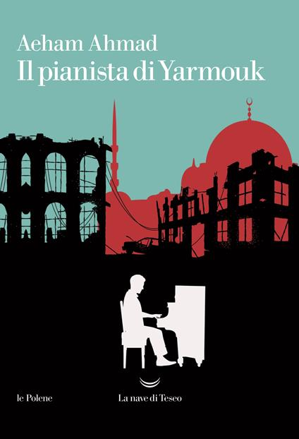 Il pianista di Yarmouk - Aeham Ahmad,Lucia Ferrantini - ebook