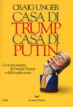 Casa di Trump, casa di Putin. La storia segreta di Donald Trump e della mafia russa