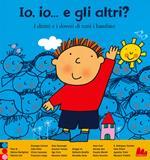 Io, io... e gli altri? I diritti e i doveri di tutti i bambini. Ediz. a colori