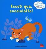 Eccoti qua, cucciolotto! Il mio primo libro tattile. Ediz. a colori