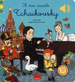 Il mio piccolo Tchaikovsky. Libro sonoro. Ediz. a colori