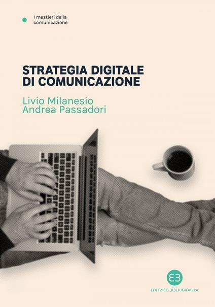 Strategia digitale di comunicazione - Livio Milanesio,Andrea Passadori - ebook