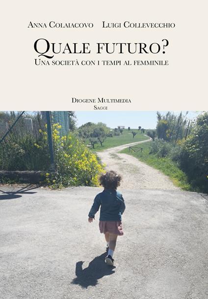 Quale futuro? Una società con i tempi al femminile - Anna Colaiacovo,Luigi Collevecchio - ebook