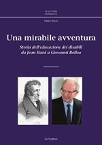 Una mirabile avventura. Storia dell'educazione dei disabili da Jean Itard a Giovanni Bollea