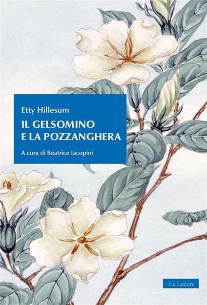 Il gelsomino e la pozzanghera - Etty Hillesum,Beatrice Iacopini - ebook