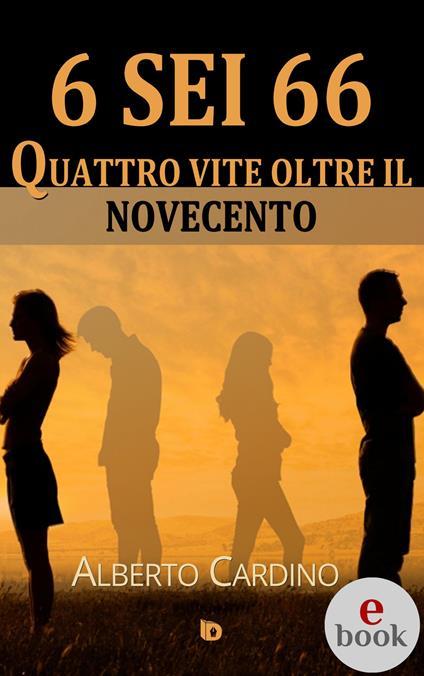 6 sei 66. Quattro vite oltre il Novecento - Adriana Giulia Vertucci,Alberto Cardino - ebook