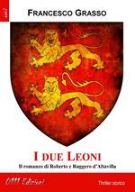 I due leoni. Il romanzo di Roberto e Ruggero d'Altavilla