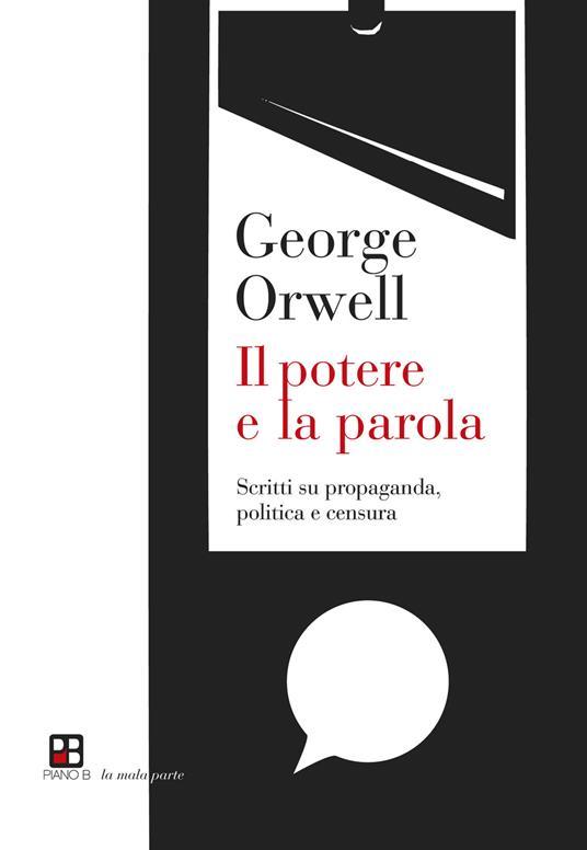 Il potere e la parola. Scritti su propaganda, politica e censura - George Orwell - copertina