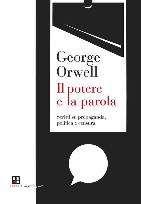 Il potere e la parola. Scritti su propaganda, politica e censura - George Orwell - 2