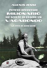 Potevo diventare milionario ho scelto di essere un vagabondo. La vita di John Muir